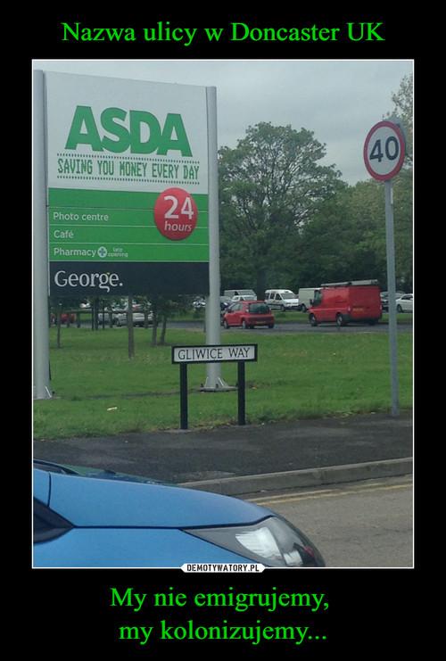 Nazwa ulicy w Doncaster UK My nie emigrujemy,  my kolonizujemy...
