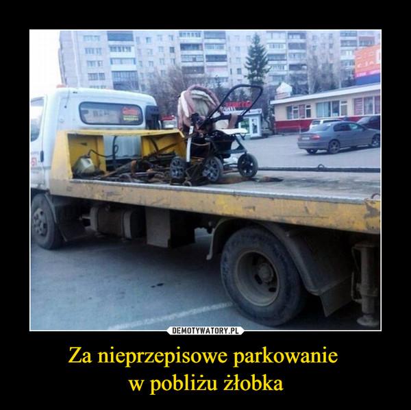 Za nieprzepisowe parkowanie w pobliżu żłobka –