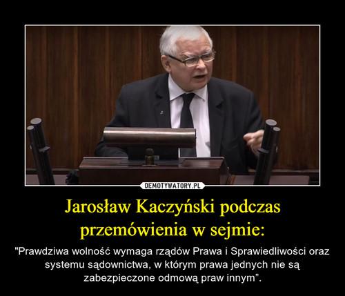 Jarosław Kaczyński podczas przemówienia w sejmie: