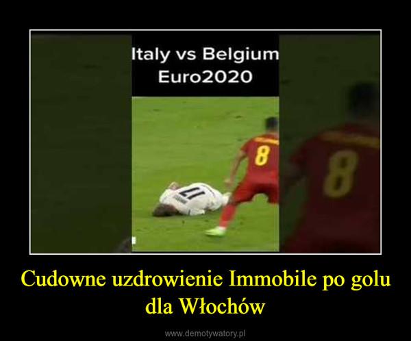 Cudowne uzdrowienie Immobile po golu dla Włochów –