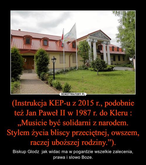 """(Instrukcja KEP-u z 2015 r., podobnie też Jan Paweł II w 1987 r. do Kleru : """"Musicie być solidarni z narodem. Stylem życia bliscy przeciętnej, owszem, raczej uboższej rodziny."""")."""