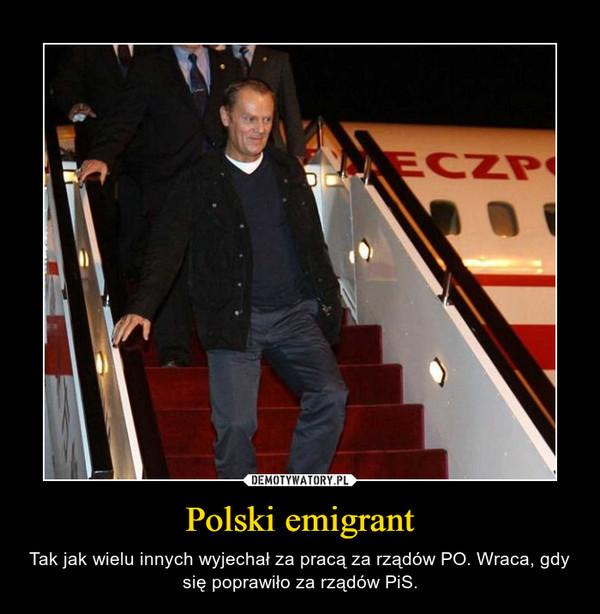 Polski emigrant – Tak jak wielu innych wyjechał za pracą za rządów PO. Wraca, gdy się poprawiło za rządów PiS.