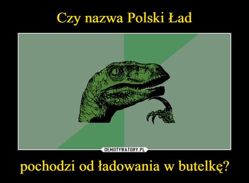 Czy nazwa Polski Ład pochodzi od ładowania w butelkę?