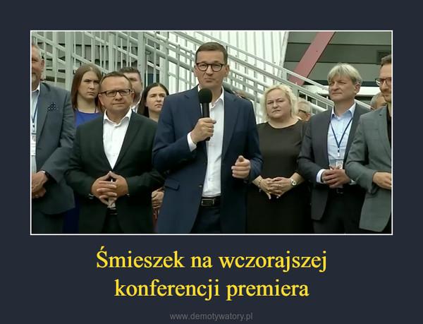 Śmieszek na wczorajszejkonferencji premiera –