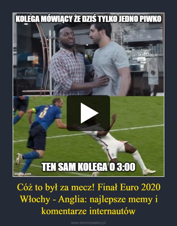 Cóż to był za mecz! Finał Euro 2020 Włochy - Anglia: najlepsze memy i komentarze internautów –