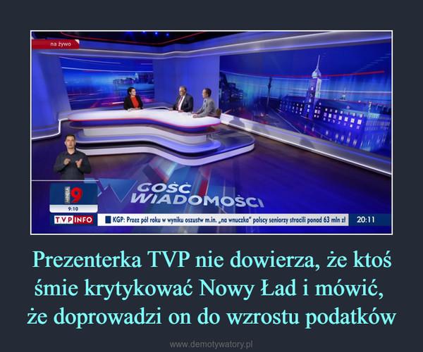 Prezenterka TVP nie dowierza, że ktoś śmie krytykować Nowy Ład i mówić, że doprowadzi on do wzrostu podatków –