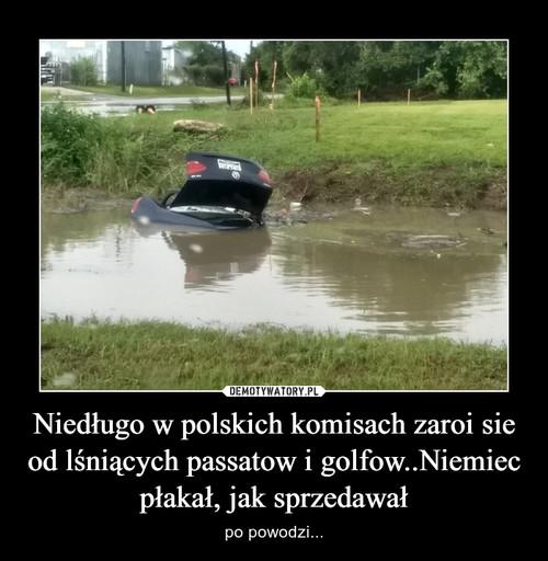 Niedługo w polskich komisach zaroi sie od lśniących passatow i golfow..Niemiec płakał, jak sprzedawał