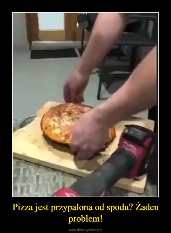 Pizza jest przypalona od spodu? Żaden problem! –