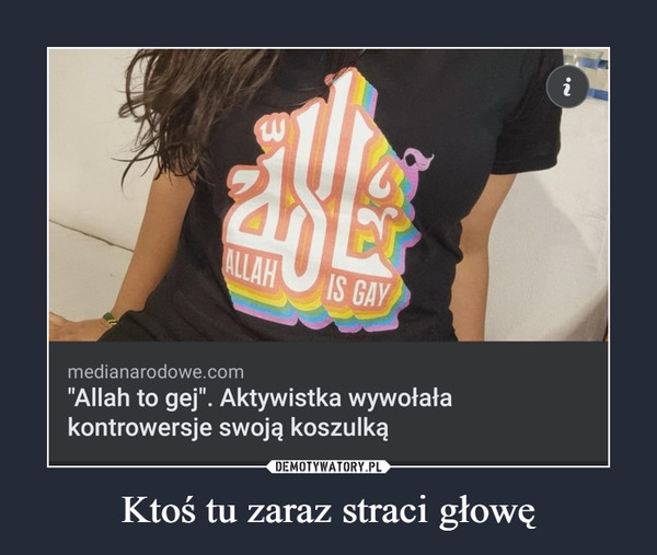 """Ktoś tu zaraz straci głowę –  iALLAHIS GAY""""Allah to gej"""". Aktywistka wywołałakontrowersje swoją koszulkąmedianarodowe.com55"""