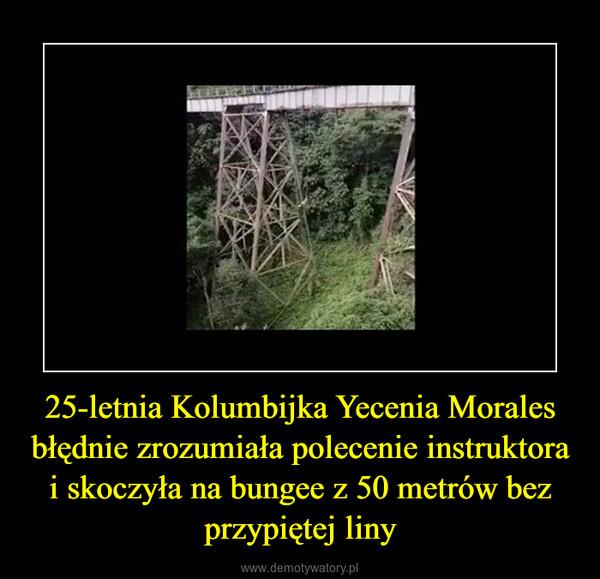25-letnia Kolumbijka Yecenia Morales błędnie zrozumiała polecenie instruktora i skoczyła na bungee z 50 metrów bez przypiętej liny –