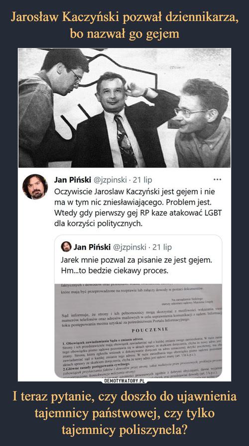 Jarosław Kaczyński pozwał dziennikarza, bo nazwał go gejem I teraz pytanie, czy doszło do ujawnienia tajemnicy państwowej, czy tylko tajemnicy poliszynela?