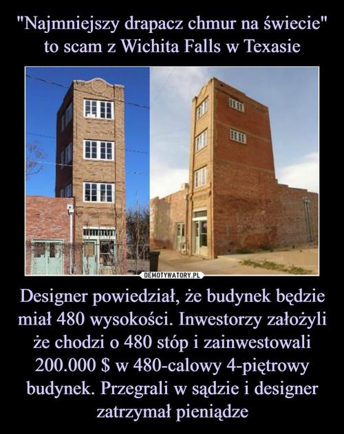 """""""Najmniejszy drapacz chmur na świecie"""" to scam z Wichita Falls w Texasie Designer powiedział, że budynek będzie miał 480 wysokości. Inwestorzy założyli że chodzi o 480 stóp i zainwestowali 200.000 $ w 480-calowy 4-piętrowy budynek. Przegrali w sądzie i designer zatrzymał pieniądze"""