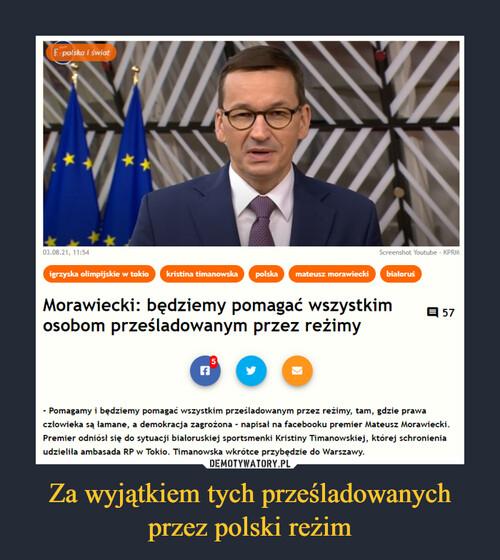 Za wyjątkiem tych prześladowanych przez polski reżim