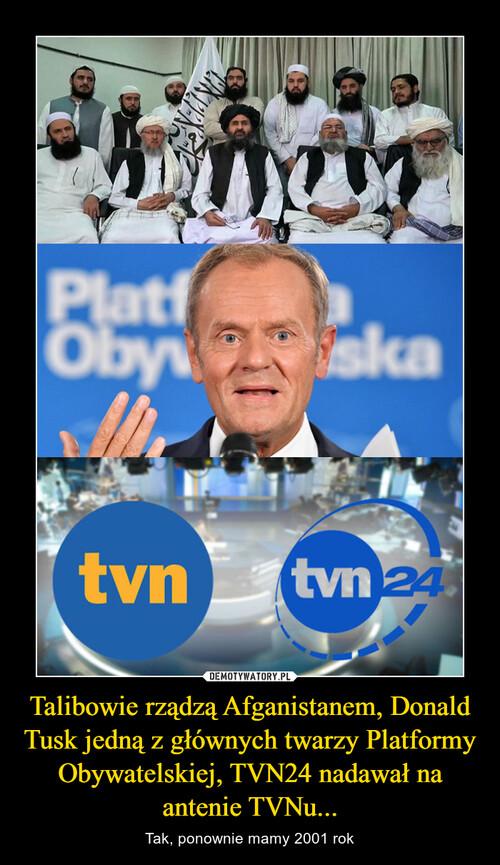 Talibowie rządzą Afganistanem, Donald Tusk jedną z głównych twarzy Platformy Obywatelskiej, TVN24 nadawał na antenie TVNu...