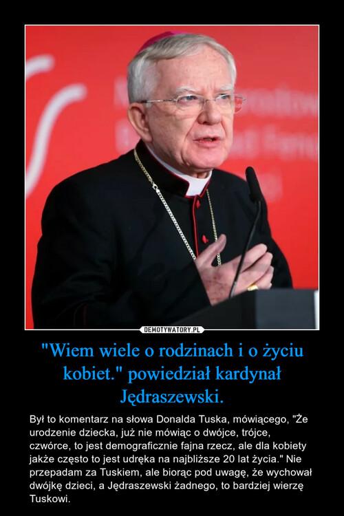 """""""Wiem wiele o rodzinach i o życiu kobiet."""" powiedział kardynał Jędraszewski."""