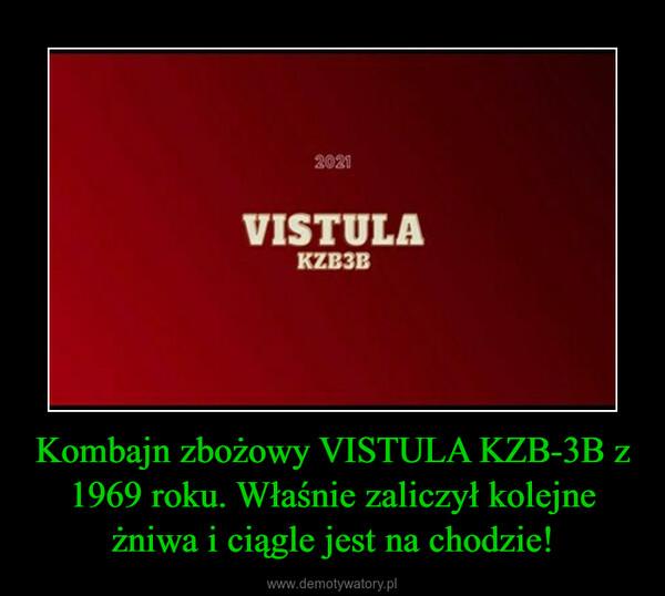 Kombajn zbożowy VISTULA KZB-3B z 1969 roku. Właśnie zaliczył kolejne żniwa i ciągle jest na chodzie! –