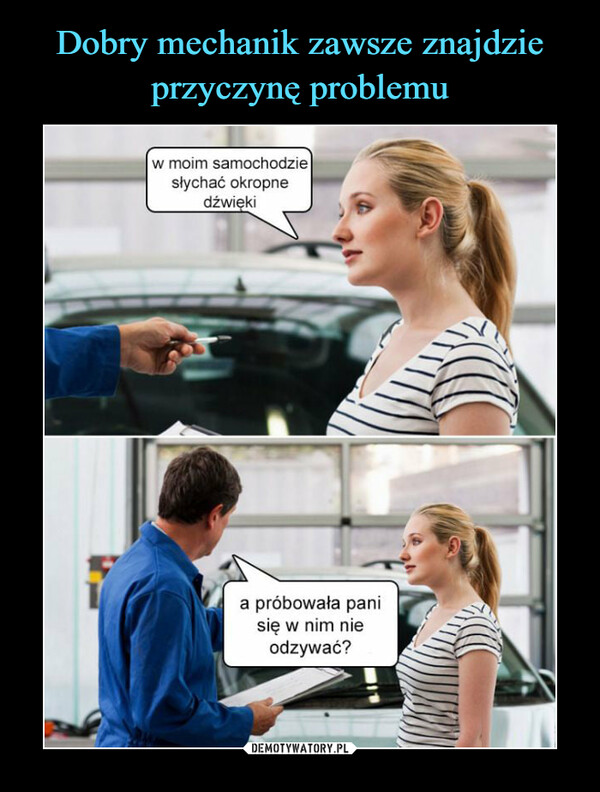 –  w moim samochodziesłychać okropnedźwiękia próbowała panisię w nim nieodzywać?