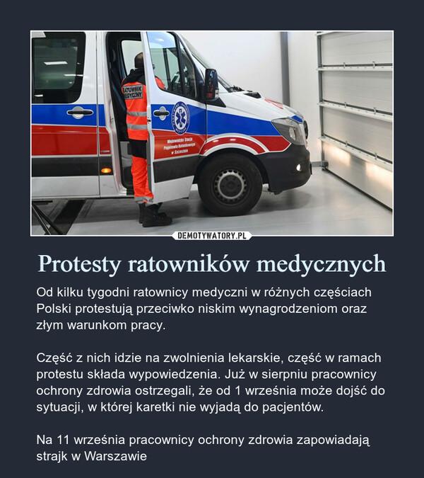 Protesty ratowników medycznych – Od kilku tygodni ratownicy medyczni w różnych częściach Polski protestują przeciwko niskim wynagrodzeniom oraz złym warunkom pracy.Część z nich idzie na zwolnienia lekarskie, część w ramach protestu składa wypowiedzenia. Już w sierpniu pracownicy ochrony zdrowia ostrzegali, że od 1 września może dojść do sytuacji, w której karetki nie wyjadą do pacjentów.Na 11 września pracownicy ochrony zdrowia zapowiadają strajk w Warszawie