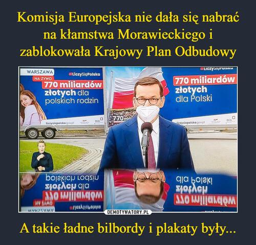 Komisja Europejska nie dała się nabrać na kłamstwa Morawieckiego i zablokowała Krajowy Plan Odbudowy A takie ładne bilbordy i plakaty były...