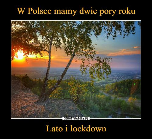 W Polsce mamy dwie pory roku Lato i lockdown