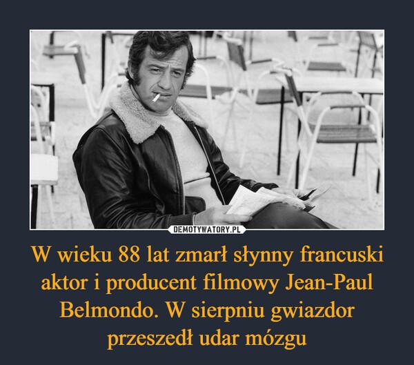 W wieku 88 lat zmarł słynny francuski aktor i producent filmowy Jean-Paul Belmondo. W sierpniu gwiazdor przeszedł udar mózgu –