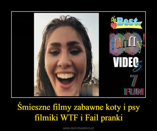 Śmieszne filmy zabawne koty i psy filmiki WTF i Fail pranki –