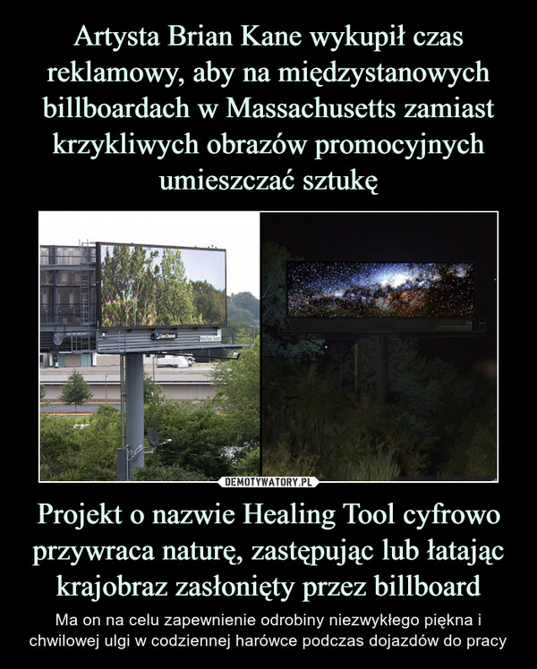 Projekt o nazwie Healing Tool cyfrowo przywraca naturę, zastępując lub łatając krajobraz zasłonięty przez billboard – Ma on na celu zapewnienie odrobiny niezwykłego piękna i chwilowej ulgi w codziennej harówce podczas dojazdów do pracy