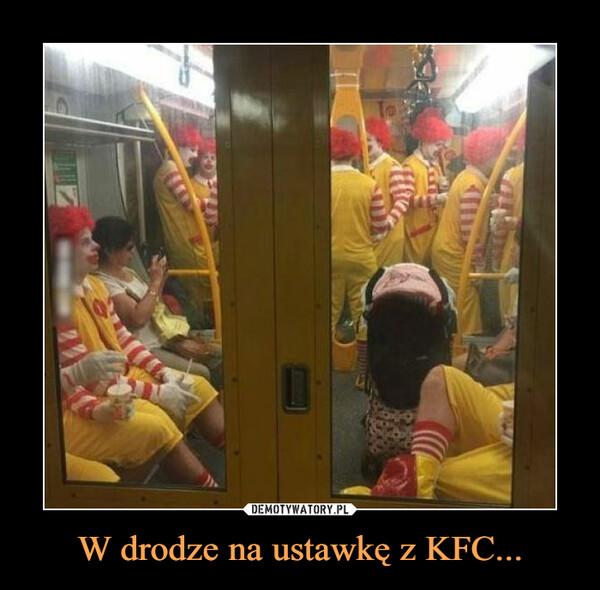W drodze na ustawkę z KFC... –