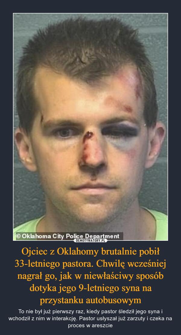 Ojciec z Oklahomy brutalnie pobił 33-letniego pastora. Chwilę wcześniej nagrał go, jak w niewłaściwy sposób dotyka jego 9-letniego syna na przystanku autobusowym – To nie był już pierwszy raz, kiedy pastor śledził jego syna i wchodził z nim w interakcję. Pastor usłyszał już zarzuty i czeka na proces w areszcie