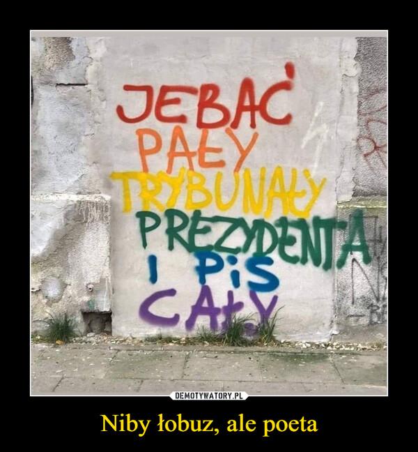 Niby łobuz, ale poeta –