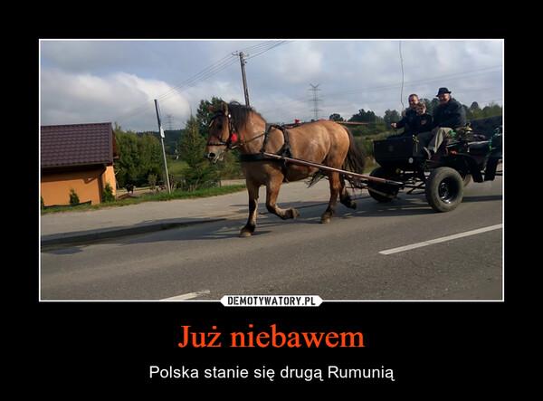 Już niebawem – Polska stanie się drugą Rumunią