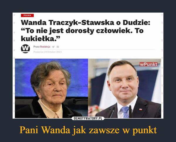 """Pani Wanda jak zawsze w punkt –  Wanda Traczyk-Stawska o Dudzie: """"To nie jest dorosły człowiek. To kukiełka."""""""