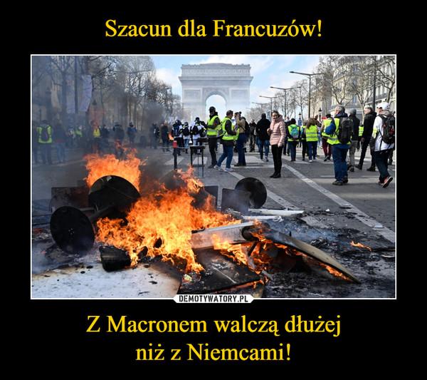 Szacun dla Francuzów! Z Macronem walczą dłużej niż z Niemcami!
